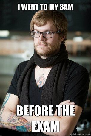I went to my 8am before the exam - I went to my 8am before the exam  Hipster Barista