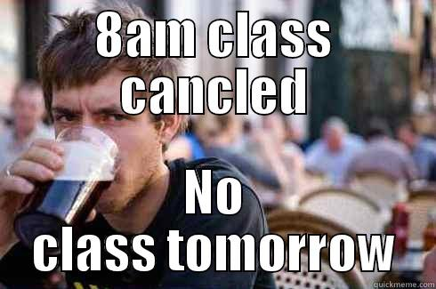 8AM CLASS CANCLED NO CLASS TOMORROW Lazy College Senior