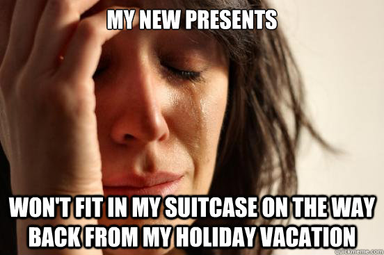 My new presents  won't fit in my suitcase on the way back from my holiday vacation - My new presents  won't fit in my suitcase on the way back from my holiday vacation  First World Problems