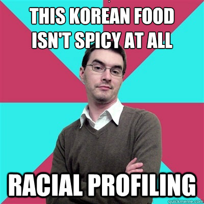 This Korean food isn't spicy at all racial profiling - This Korean food isn't spicy at all racial profiling  Privilege Denying Dude