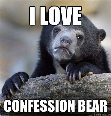 I love Confession Bear - I love Confession Bear  Confession Bear