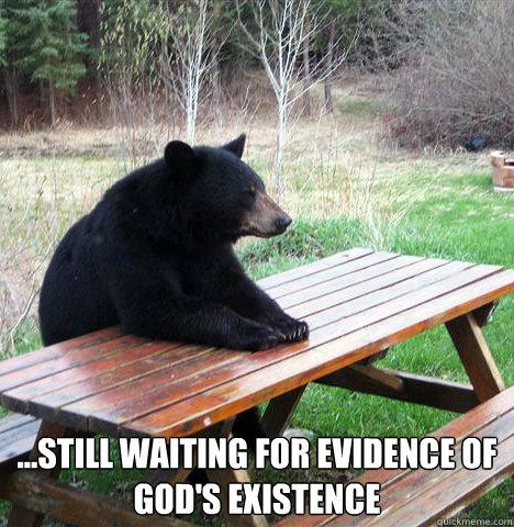 ...still waiting for evidence of god's existence -  ...still waiting for evidence of god's existence  waiting bear