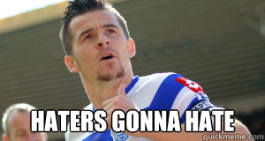Haters gonna hate  Joey Barton
