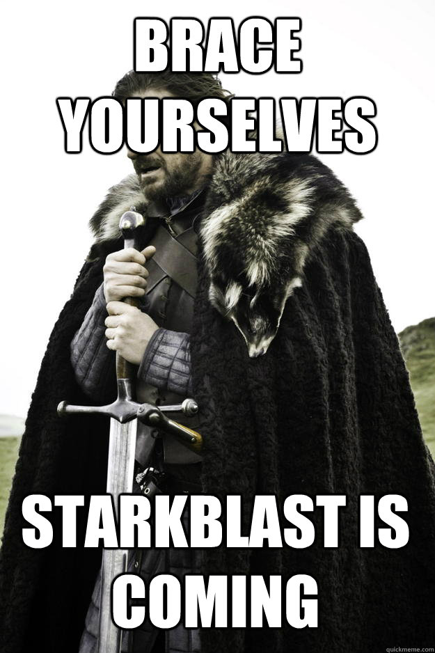 Brace Yourselves Starkblast is coming - Brace Yourselves Starkblast is coming  Winter is coming