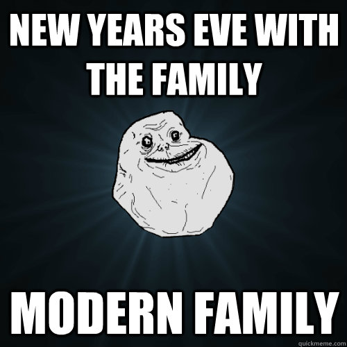 New years eve with the family modern family - New years eve with the family modern family  Forever Alone