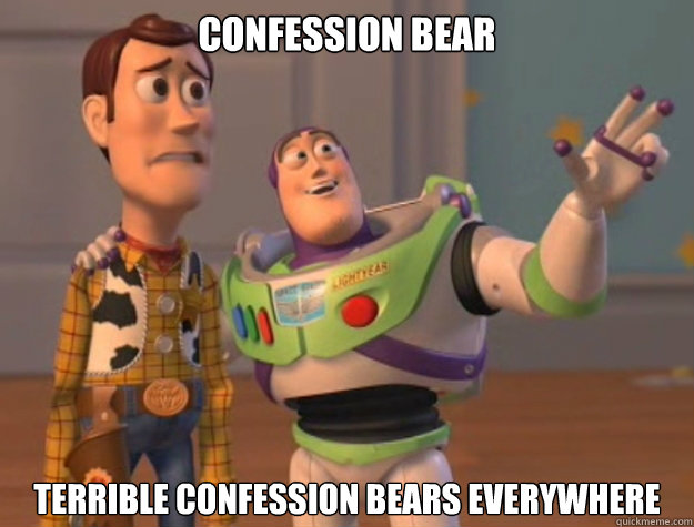 Confession Bear Terrible confession bears everywhere - Confession Bear Terrible confession bears everywhere  Buzz Lightyear