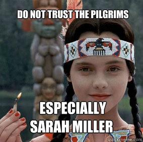 Do not trust the pilgrims  especially  Sarah Miller