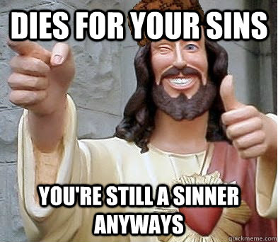 dies for your sins you're still a sinner anyways
