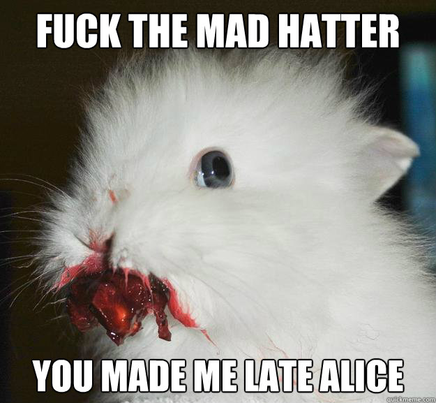 fuck the mad hatter you made me late Alice Caption 3 goes here