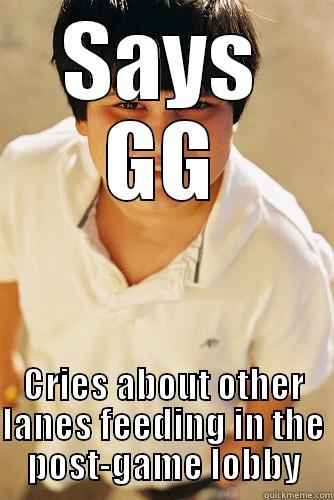 That's exactly what happened - SAYS GG CRIES ABOUT OTHER LANES FEEDING IN THE POST-GAME LOBBY Annoying childhood friend