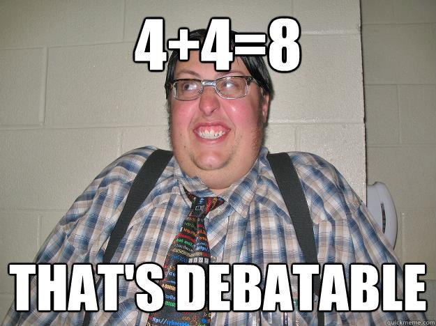 4+4=8 That's Debatable