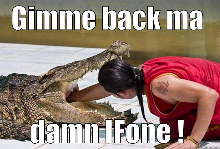 Gimme back my Ifone - GIMME BACK MA DAMN IFONE ! Misc