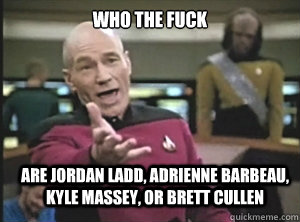 Who the fuck are Jordan Ladd, Adrienne Barbeau, Kyle Massey, or Brett Cullen - Who the fuck are Jordan Ladd, Adrienne Barbeau, Kyle Massey, or Brett Cullen  Annoyed Picard