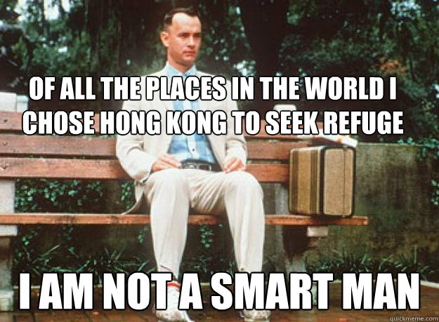 of all the places in the world i chose hong kong to seek refuge I am not a smart man - of all the places in the world i chose hong kong to seek refuge I am not a smart man  Misc