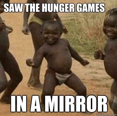 saw The Hunger Games in a mirror - saw The Hunger Games in a mirror  3rd world success kid