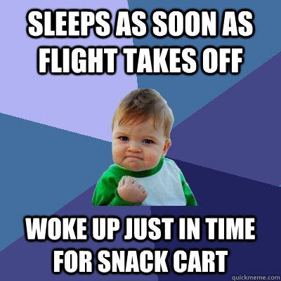 Sleeps as soon as flight takes off Woke up just in time for snack cart - Sleeps as soon as flight takes off Woke up just in time for snack cart  Success Kid