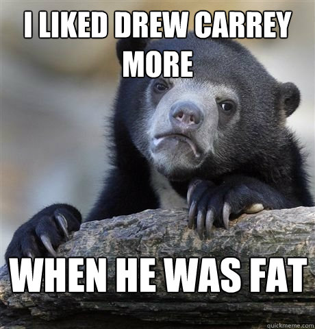 I liked drew carrey more when he was fat - I liked drew carrey more when he was fat  Misc