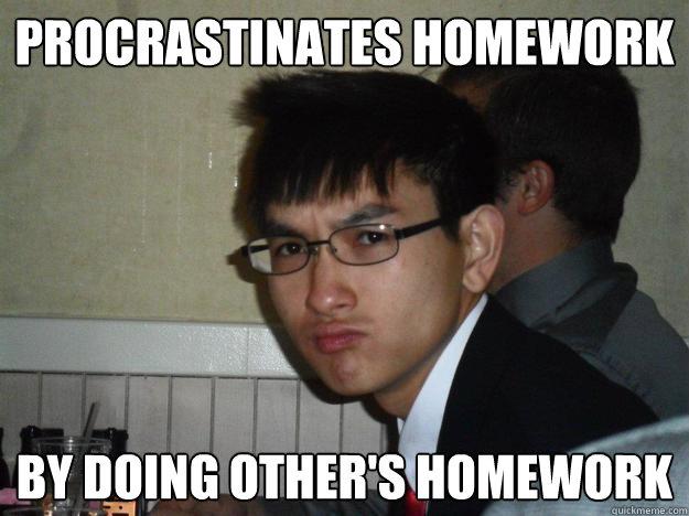 Procrastinates homework by doing other's homework  Rebellious Asian
