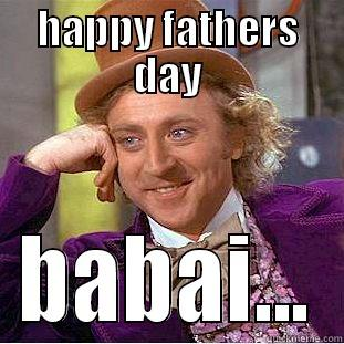 HAPPY FATHERS DAY BABAI... Creepy Wonka