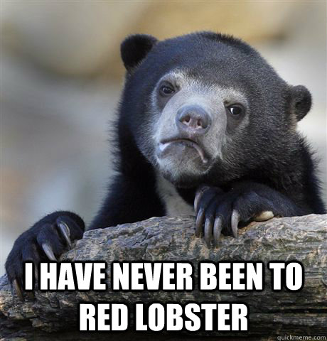 I have never been to Red Lobster - I have never been to Red Lobster  Confession Bear