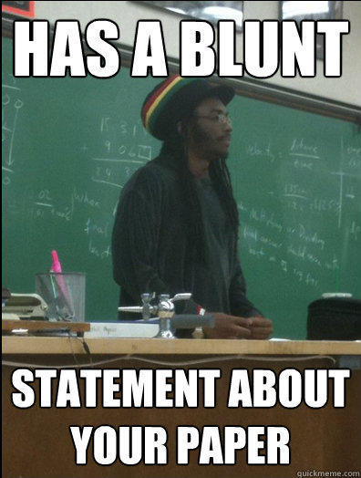 Has a blunt statement about your paper  Rasta Science Teacher