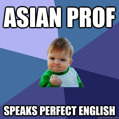 asian prof speaks perfect english - asian prof speaks perfect english  Success Kid