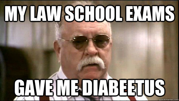 My Law School Exams  Gave Me Diabeetus  Diabeetus