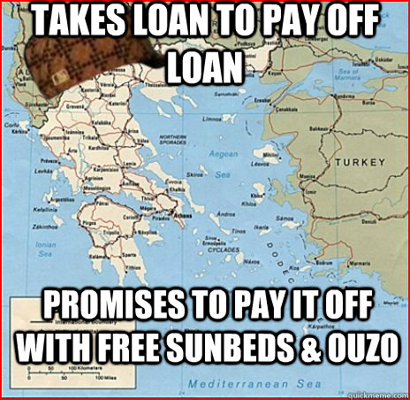 takes loan to pay off loan promises to pay it off with free sunbeds & ouzo