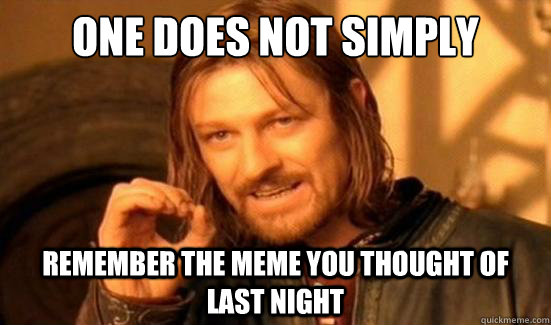 One Does Not Simply remember the meme you thought of last night - One Does Not Simply remember the meme you thought of last night  Boromir
