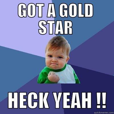 GOT A GOLD STAR - GOT A GOLD STAR    HECK YEAH !!  Success Kid