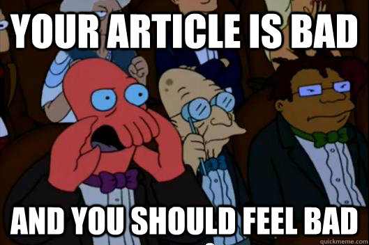 Your article is bad AND YOU SHOULD FEEL BAD - Your article is bad AND YOU SHOULD FEEL BAD  Your meme is bad and you should feel bad!