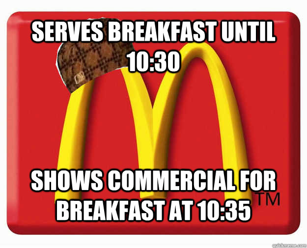 Serves breakfast until 10:30 Shows commercial for breakfast at 10:35