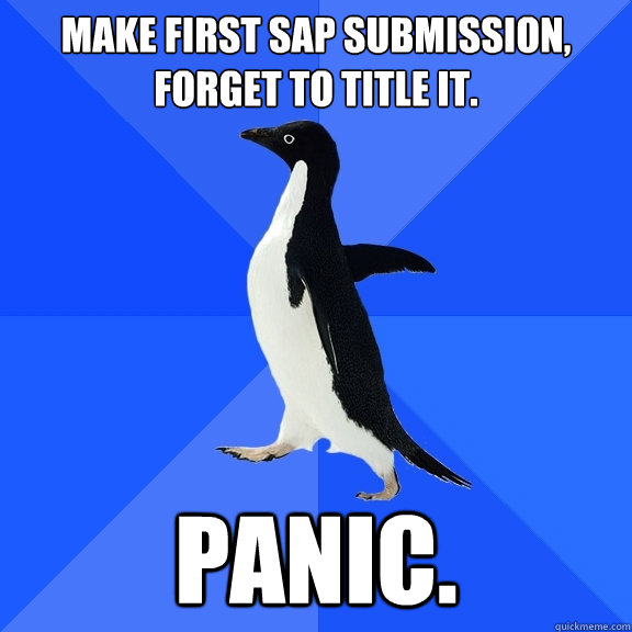 Make first SAP submission, forget to title it. PANIC. - Make first SAP submission, forget to title it. PANIC.  Socially Awkward Penguin