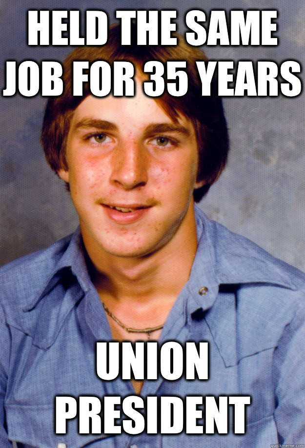 Held the Same Job for 35 Years  Union president - Held the Same Job for 35 Years  Union president  Old Economy Steven