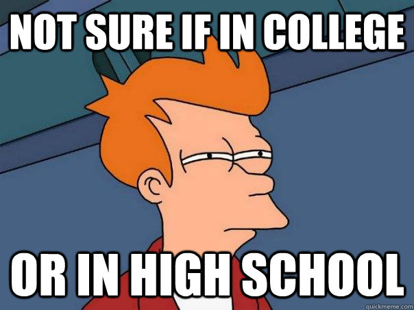Not sure if in college or in high school - Not sure if in college or in high school  Futurama Fry