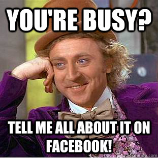 You're Busy? Tell me all about it on Facebook!
