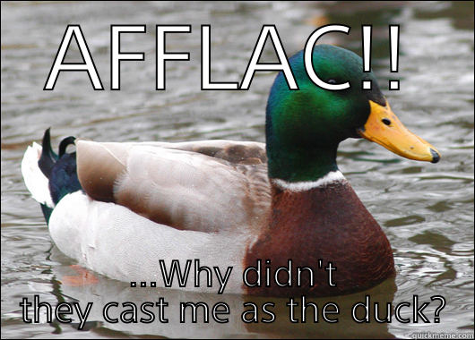 AFFLAC!! ...WHY DIDN'T THEY CAST ME AS THE DUCK? Actual Advice Mallard