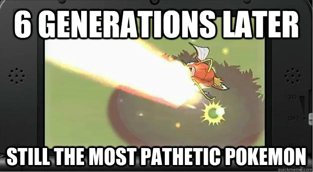 6 Generations Later still the most pathetic pokemon - 6 Generations Later still the most pathetic pokemon  Misc