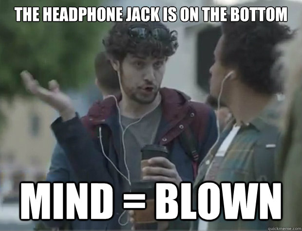 The headphone jack is on the bottom MIND = BLOWN