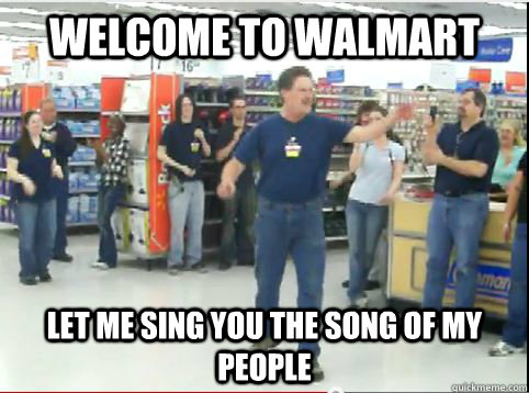 welcome to walmart let me sing you the song of my people ...