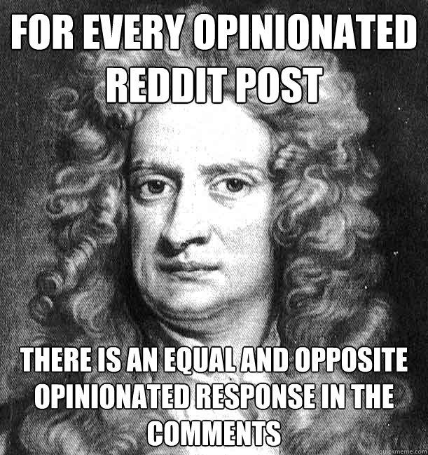For every opinionated reddit post there is an equal and opposite opinionated response in the comments