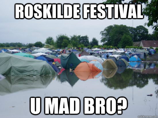 e45cb65275018e43f41d935c68b87e33c03fd293031bd472aff43b8d54d267d3 roskilde festival u mad bro? roskilde festival rain quickmeme,Festival Memes