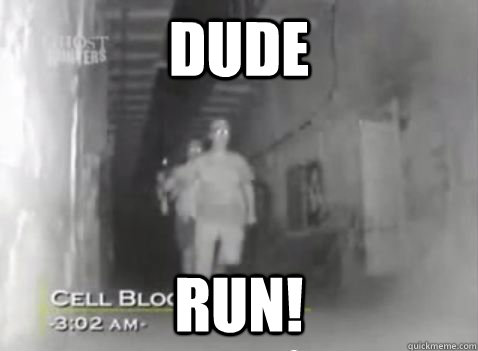 e45da3e54ff2c5ca7f64e9c4dca115277626cf879b584d05f9685145d690c01f dude run! ghost hunter logic quickmeme