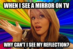When I see a mirror on TV Why can't I see my reflection?