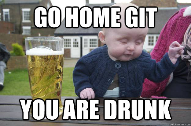 go home git you are drunk  - go home git you are drunk   drunk baby