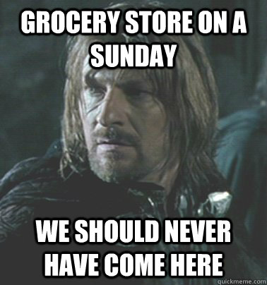 Grocery store on a sunday We should never have come here - Grocery store on a sunday We should never have come here  Regretful Boromir