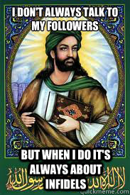 I don't always talk to my followers But when I do it's always about Infidels - I don't always talk to my followers But when I do it's always about Infidels  most interesting mohamad