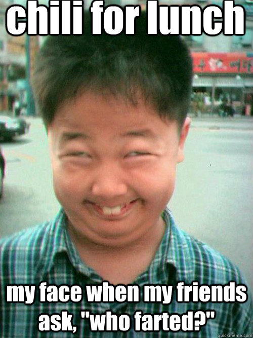 e47891ffce12973af2b829c1bc82b75d95385358c0a196b782c1300b7c7a85b3 chili for lunch my face when my friends ask, \