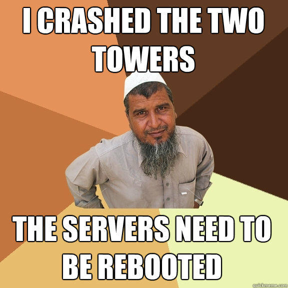 i crashed the two towers the servers need to be rebooted - i crashed the two towers the servers need to be rebooted  Ordinary Muslim Man