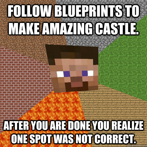 Follow Blueprints to make Amazing castle. After you are done you realize one spot was not correct. - Follow Blueprints to make Amazing castle. After you are done you realize one spot was not correct.  Minecraft